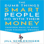 The Dumb Things Smart People Do With Their Money:Thirteen Ways to Right Your Financia
