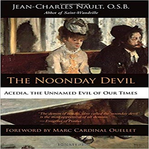 The Noonday Devil: Acedia, the Unnamed Evil of Our Times