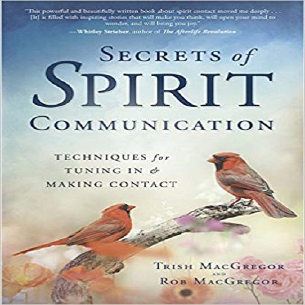 Secrets of Spirit Communication: Techniques for Tuning In & Making Contact