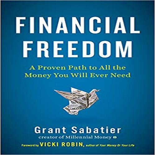 Financial Freedom: A Proven Path to All the Money You Will Ever Need