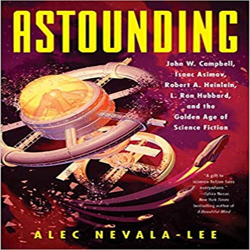 Astounding: John W. Campbell, Isaac Asimov, Robert A. Heinlein, L. Ron Hubbard, and the
