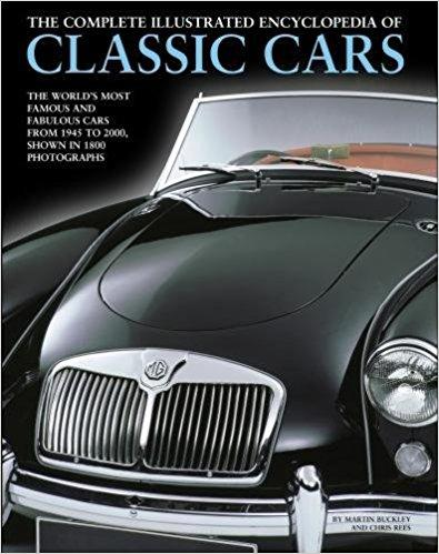 The Complete Illustrated Encyclopedia of Classic Cars: The World'S Most Famous And Fabul