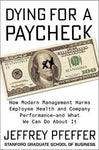 Dying for a Paycheck: How Modern Management Harms Employee Health and Company