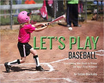 Let's Play Baseball: Everything You Need to Know for Your First Practice