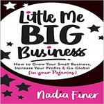 Little Me Big Business: How to Grow Your Small Business, Increase Your Profits and Go Glob