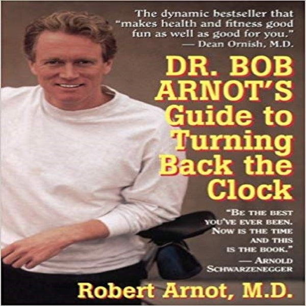 Dr. Bob Arnot's Guide to Turning Back the Clock, Dr. Bob's Handy Pocket Guide to Dining