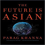 The Future Is Asian: Commerce, Conflict, and Culture in the 21st Century