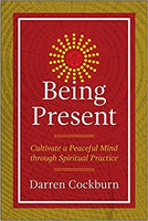 Being Present: Cultivate a Peaceful Mind through Spiritual Practice