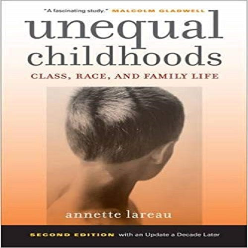 Unequal Childhoods: Class, Race, and Family Life, 2nd Edition with an Update a Decade Late
