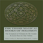 The Three Magical Books of Solomon: The Greater and Lesser Keys & the Testament of Solo