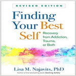 Finding Your Best Self: Recovery from Addiction, Trauma, or Both