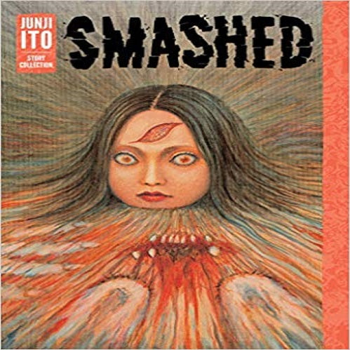 Smashed - Junji Ito Story Collection