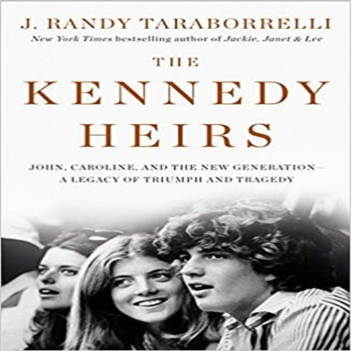 The Kennedy Heirs:John,Caroline,and the New Generation Legacy of Triumph and Tragedy