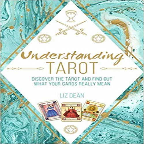 Understanding Tarot: Discover the Tarot and Find Out What Your Cards Really Mean