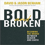 Bold and Broken: Becoming the Bridge Between Heaven and Earth