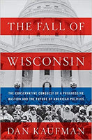 The Fall of Wisconsin: The Conservative Conquest of a Progressive Bastion and the Future