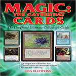 Magic - The Gathering Cards: The Unofficial Ultimate Collector's Guide