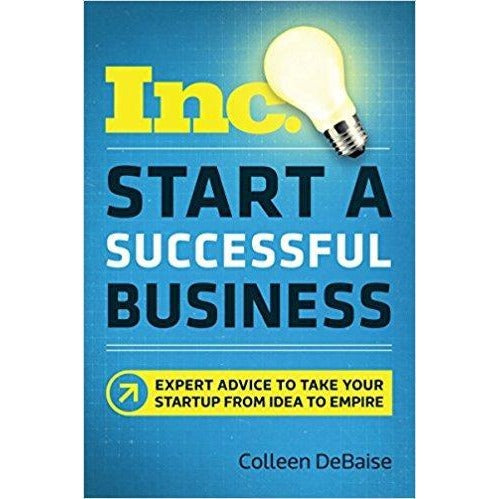 Start a Successful Business (Inc.): Expert Advice to Take Your Startup from Idea to Empire