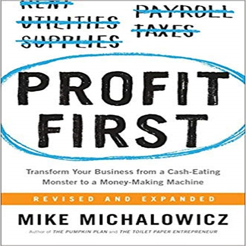 Profit First: Transform Your Business from a Cash-Eating Monster to a Money-Making
