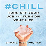 #Chill: Turn Off Your Job and Turn on Your Life