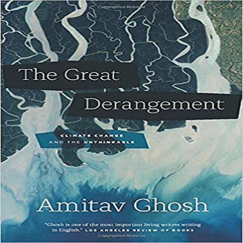 The Great Derangement: Climate Change and the Unthinkable ( Berlin Family Lectures )
