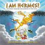 I Am Hermes!: Mischief-making Messenger of the Gods