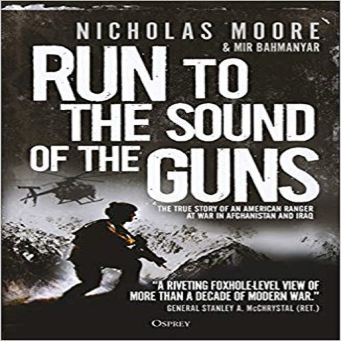 Run to the Sound of the Guns: The True Story of an American Ranger at War in Afghanistan