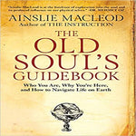 The Old Soul's Guidebook:Who You Are,Why You're Here, & How to Navigate Life on Earth