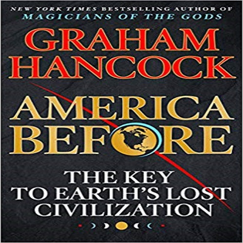 America Before: The Key to Earth's Lost Civilization