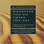 Wherever You Go, There You Are: Mindfulness Meditation In Everyday Life