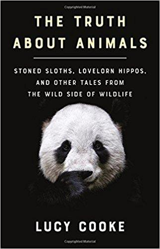 The Truth About Animals: Stoned Sloths, Lovelorn Hippos, and Other Tales from the Wild