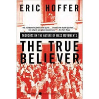 The True Believer: Thoughts on the Nature of Mass Movements (Perennial Classics) | ADLE International