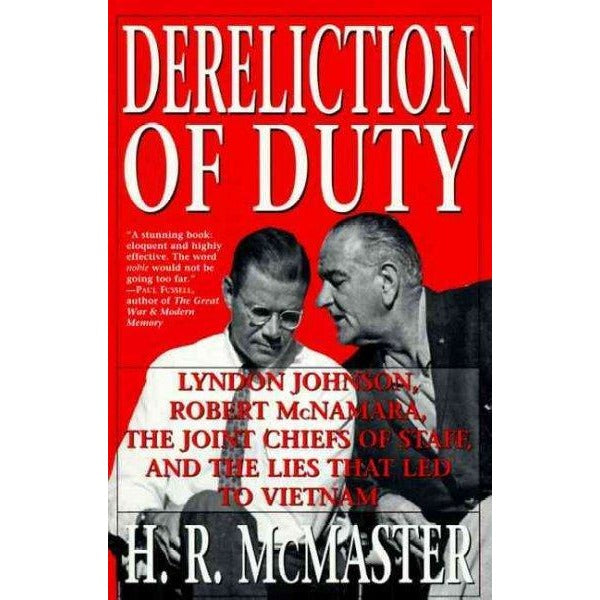Dereliction of Duty: Lyndon Johnson, Robert McNamara, the Joint Chiefs of Staff and the