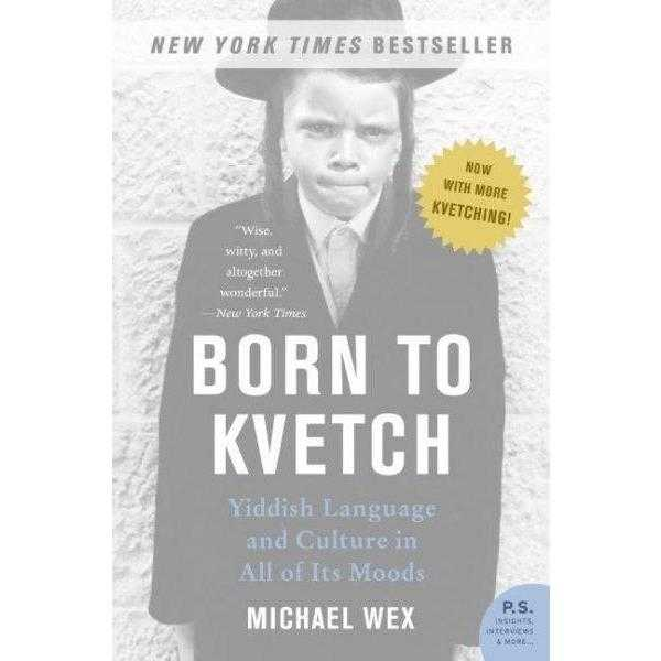 Born to Kvetch: Yiddish Language And Culture in All Its Moods