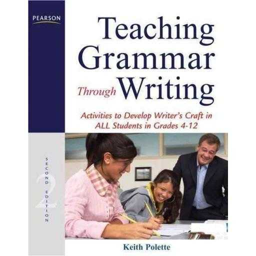 Teaching Grammar Through Writing: Activities to Develop Writer's Craft in All Students in Grades 4-12