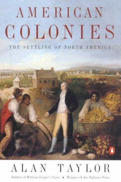 American Colonies: The Settling of North America (The Penguin History of the United States)