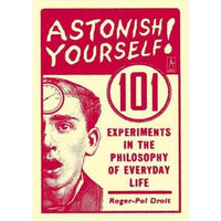 Astonish Yourself!: 101 Experiments in the Philosophy of Everyday Life | ADLE International