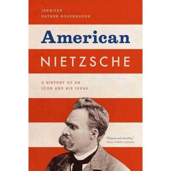 American Nietzsche: A History of an Icon and His Ideas | ADLE International