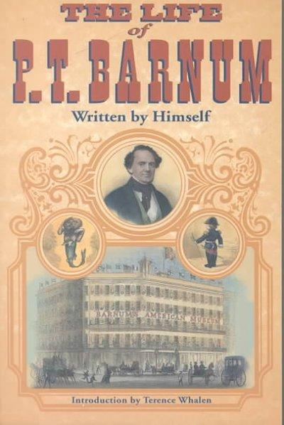 The Life of P. T. Barnum: Written by Himself: The Life of P. T. Barnum