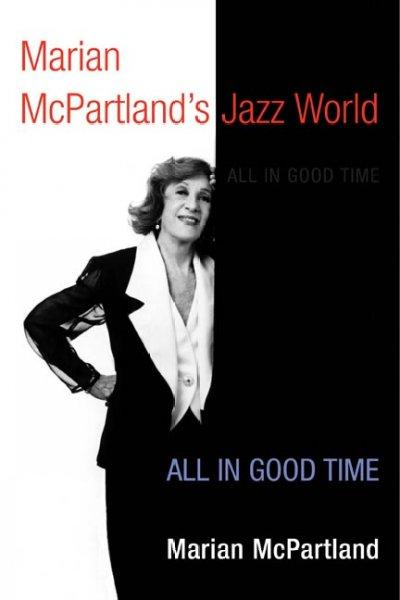 Marian McPartland's Jazz World: All in Good Time (Music in American Life (Mal)): Marian McPartland's Jazz World