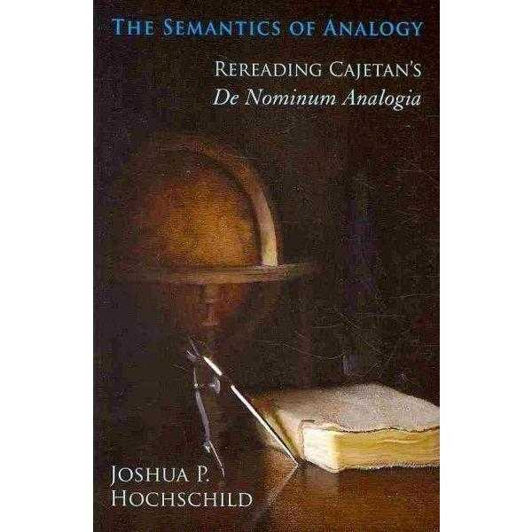 The Semantics of Analogy: Rereading Cajetan's De Nominum Analogia