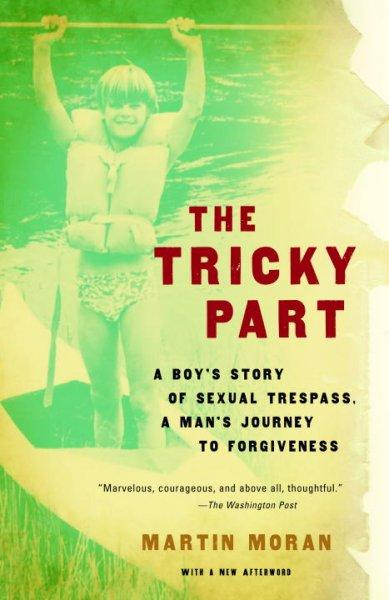 The Tricky Part: A Boy's Story Of Sexual Trespass-A Man's Journey To Forgiveness
