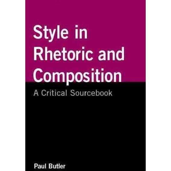 Style in Rhetoric and Composition: A Critical Sourcebook: Style in Rhetoric and Composition