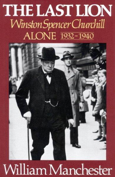 The Last Lion: Winston Spencer Churchill : Alone 1932-1940