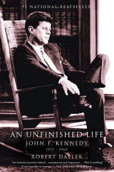 An Unfinished Life: John F. Kennedy 1917-1963