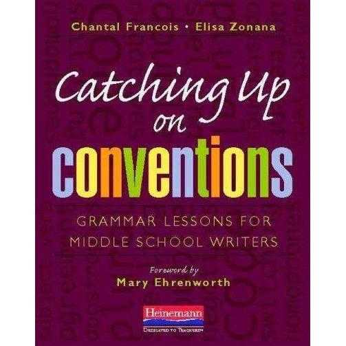 Catching Up on Conventions: Grammar Lessons for Middle School Writers: Catching Up on Conventions