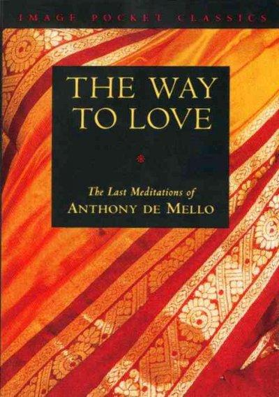 The Way to Love: The Last Meditations of Anthony De Mello (Image Pocket Classics)