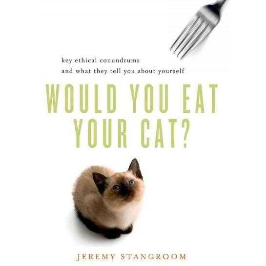 Would You Eat Your Cat?: Key Ethical Conundrums and What They Tell You About Yourself | ADLE International
