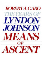Means of Ascent: The Years of Lyndon Johnson (YEARS OF LYNDON JOHNSON)
