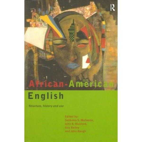 African-American English: Structure, History, and Usage: African-American English